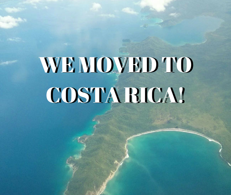 We Moved to Costa Rica!
