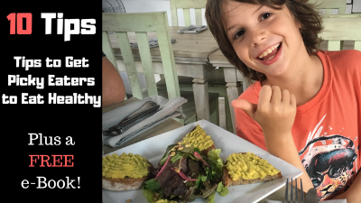 10 Tips to Get Picky Eaters to Eat Healthy
